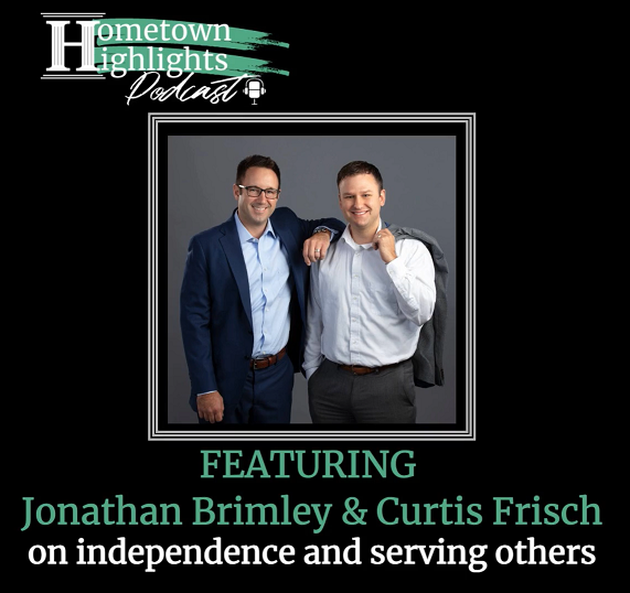 Episode 6: Independence & Serving Others with Jonathan Brimley & Curtis Frisch | Hometown Highlights Podcast