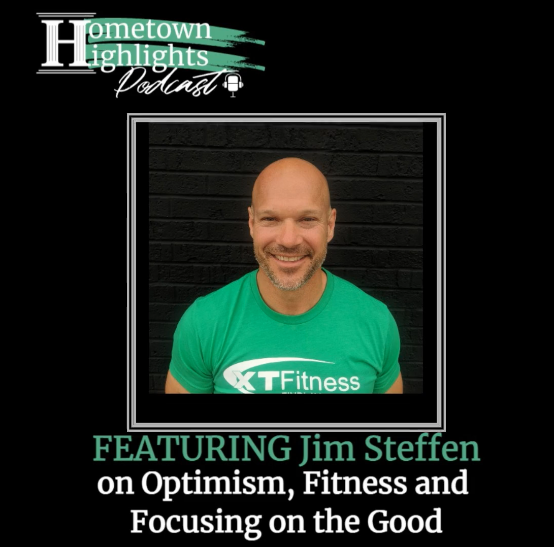 Episode 10: Optimism, Fitness and Focusing on the Good with Jim Steffan | Hometown Highlights Podcast