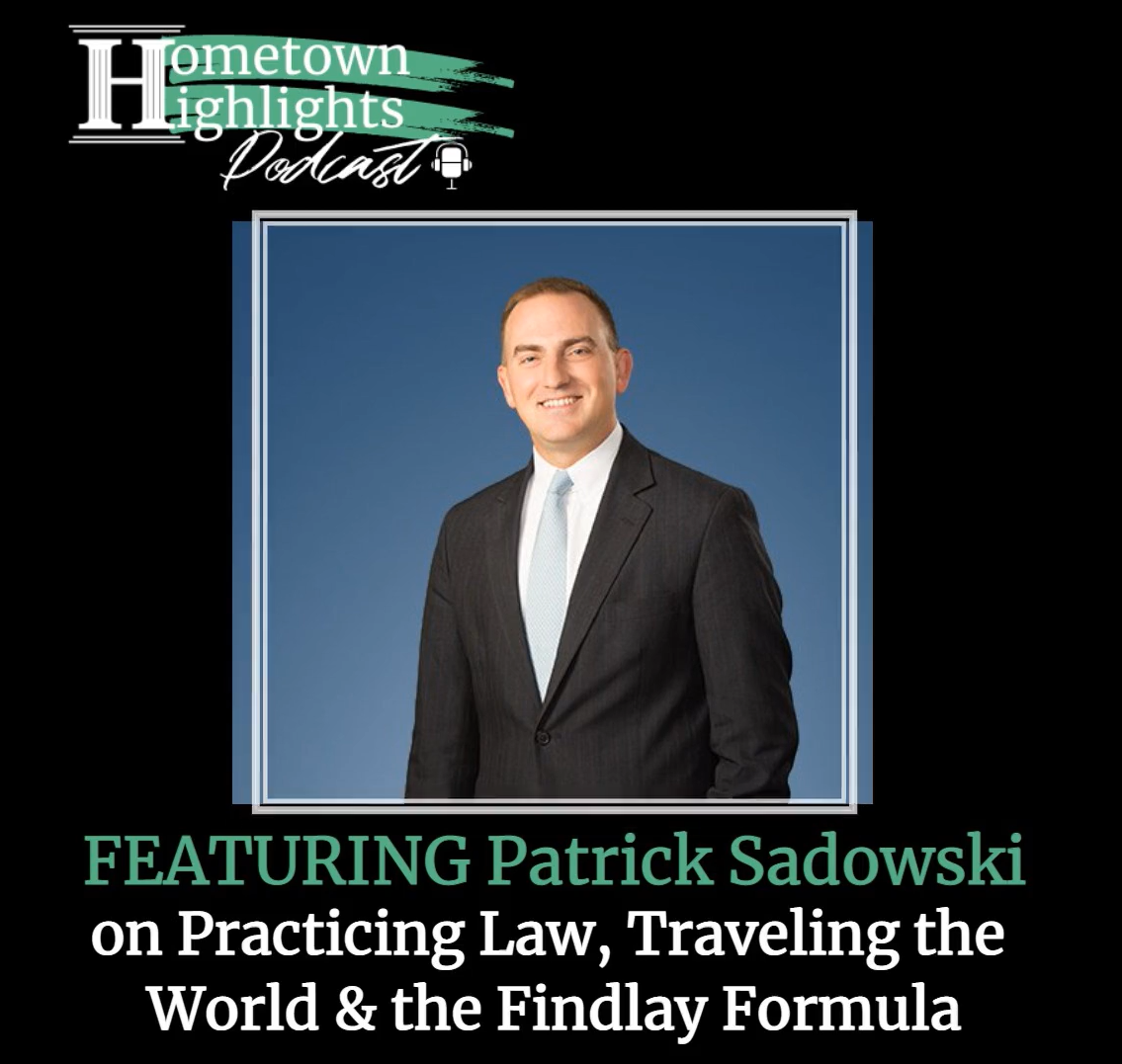 Episode 9: Practicing Law, Traveling the World & The Findlay Formula with Patrick Sadowski | Hometown Highlights Podcast