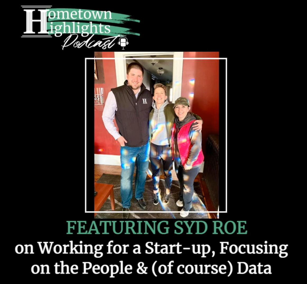 Episode 7: Working for a Startup, Focusing on the People & (of course) Data with Syd Roe | Hometown Highlights Podcast
