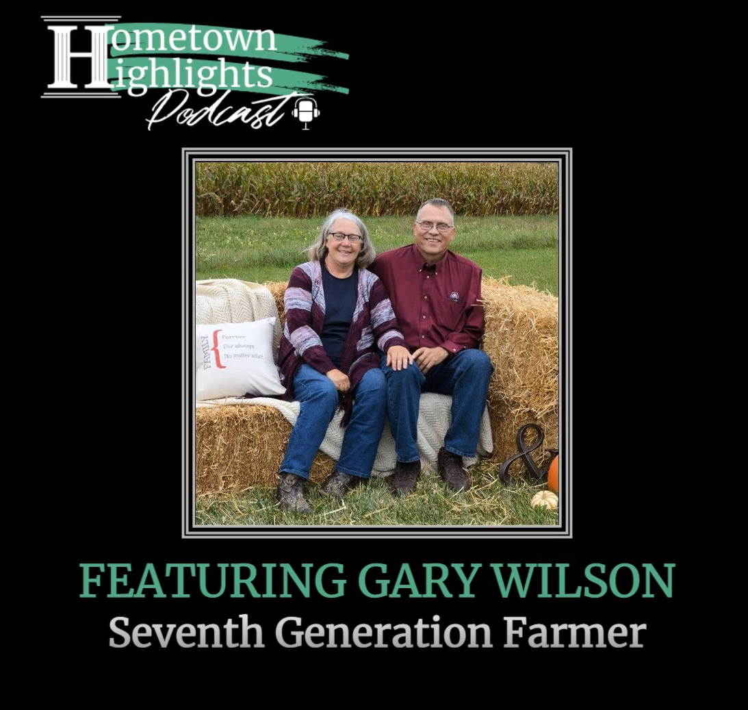 Episode 11: Ag Roots are Deep for Seventh Generation Farmer, Gary Wilson  | Hometown Highlights Podcast